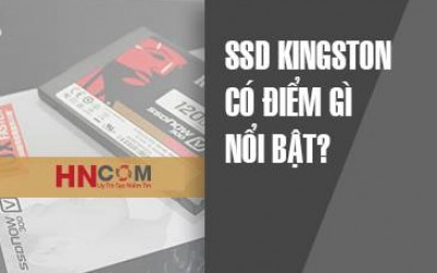 Ổ cứng SSD Kingston có điểm gì nổi bật?