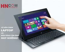 Chọn laptop với màn hình cảm ứng: Có cần thiết hay không?