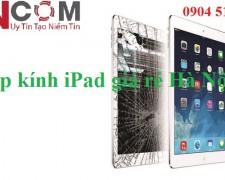 Dịch vụ ép kính iPad giá rẻ Hà Nội mà vẫn đảm bảo được chất lượng